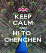 KEEP CALM AND HI TO  CHENCHEN - Personalised Poster A4 size