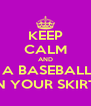 KEEP CALM AND HIDE A BASEBALL BAT IN YOUR SKIRT. - Personalised Poster A4 size