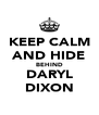 KEEP CALM AND HIDE BEHIND DARYL DIXON - Personalised Poster A4 size