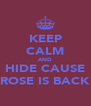 KEEP CALM AND HIDE CAUSE ROSE IS BACK - Personalised Poster A4 size