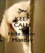 KEEP CALM AND Hide from  Monday - Personalised Poster A4 size
