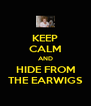 KEEP CALM AND HIDE FROM THE EARWIGS - Personalised Poster A4 size
