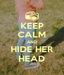KEEP CALM AND HIDE HER HEAD - Personalised Poster A4 size