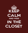 KEEP CALM AND HIDE IN THE CLOSET - Personalised Poster A4 size