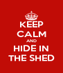 KEEP CALM AND HIDE IN THE SHED - Personalised Poster A4 size