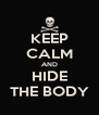 KEEP CALM AND HIDE THE BODY - Personalised Poster A4 size