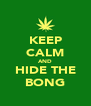 KEEP CALM AND HIDE THE BONG - Personalised Poster A4 size
