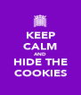 KEEP CALM AND HIDE THE COOKIES - Personalised Poster A4 size