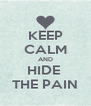 KEEP CALM AND HIDE  THE PAIN - Personalised Poster A4 size