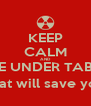 KEEP CALM AND HIDE UNDER TABELS (that will save you) - Personalised Poster A4 size