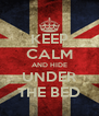 KEEP CALM AND HIDE UNDER THE BED - Personalised Poster A4 size