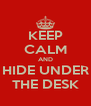 KEEP CALM AND HIDE UNDER THE DESK - Personalised Poster A4 size