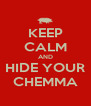 KEEP CALM AND HIDE YOUR CHEMMA - Personalised Poster A4 size