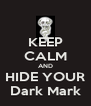 KEEP CALM AND HIDE YOUR Dark Mark - Personalised Poster A4 size