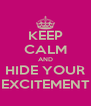 KEEP CALM AND HIDE YOUR EXCITEMENT - Personalised Poster A4 size