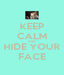 KEEP CALM AND HIDE YOUR FACE - Personalised Poster A4 size