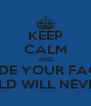 KEEP CALM AND HIDE YOUR FACE SO THE WORLD WILL NEVER FIND YOU - Personalised Poster A4 size