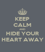 KEEP CALM AND HIDE YOUR HEART AWAY - Personalised Poster A4 size