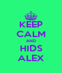KEEP CALM AND HIDS ALEX - Personalised Poster A4 size