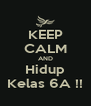 KEEP CALM AND Hidup Kelas 6A !! - Personalised Poster A4 size