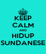 KEEP CALM AND HIDUP SUNDANESE - Personalised Poster A4 size