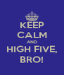 KEEP CALM AND HIGH FIVE, BRO! - Personalised Poster A4 size
