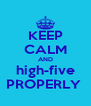 KEEP CALM AND high-five PROPERLY  - Personalised Poster A4 size
