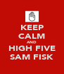 KEEP CALM AND HIGH FIVE SAM FISK - Personalised Poster A4 size