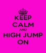 KEEP CALM AND HIGH JUMP ON - Personalised Poster A4 size