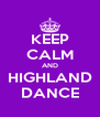 KEEP CALM AND HIGHLAND DANCE - Personalised Poster A4 size
