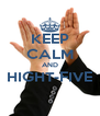 KEEP CALM AND HIGHT-FIVE  - Personalised Poster A4 size