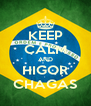 KEEP CALM AND HIGOR CHAGAS - Personalised Poster A4 size