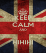 KEEP CALM AND  HIHIHI - Personalised Poster A4 size