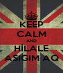 KEEP CALM AND HİLALE ASIGIM AQ - Personalised Poster A4 size