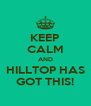 KEEP CALM AND HILLTOP HAS GOT THIS! - Personalised Poster A4 size