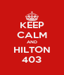 KEEP CALM AND HILTON 403 - Personalised Poster A4 size
