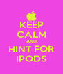 KEEP CALM AND HINT FOR IPODS - Personalised Poster A4 size