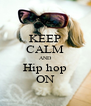 KEEP CALM AND Hip hop ON - Personalised Poster A4 size