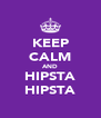 KEEP CALM AND HIPSTA HIPSTA - Personalised Poster A4 size
