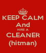 KEEP CALM And HIRE A CLEANER (hitman) - Personalised Poster A4 size