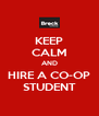 KEEP CALM AND HIRE A CO-OP STUDENT - Personalised Poster A4 size