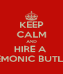 KEEP CALM AND HIRE A  DEMONIC BUTLER - Personalised Poster A4 size