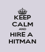 KEEP CALM AND HIRE A  HITMAN - Personalised Poster A4 size
