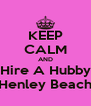 KEEP CALM AND Hire A Hubby Henley Beach - Personalised Poster A4 size