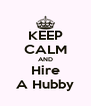 KEEP CALM AND Hire A Hubby - Personalised Poster A4 size