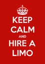 KEEP CALM AND HIRE A LIMO - Personalised Poster A4 size