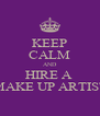 KEEP CALM AND HIRE A  MAKE UP ARTIST - Personalised Poster A4 size