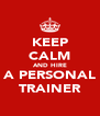KEEP CALM AND HIRE A PERSONAL TRAINER - Personalised Poster A4 size