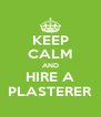 KEEP CALM AND HIRE A PLASTERER - Personalised Poster A4 size