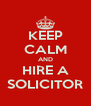 KEEP CALM AND HIRE A SOLICITOR - Personalised Poster A4 size